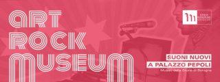 ArtRockMuseum. Suoni nuovi a Palazzo Pepoli